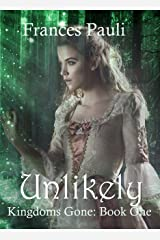 Unlikely (Kingdoms Gone Book 1) Kindle Edition