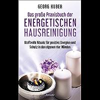 Das große Praxisbuch der energetischen Hausreinigung: Kraftvolle Rituale für positive Energie und Schutz in den eigenen vier Wänden - Mit Audio-Übungen