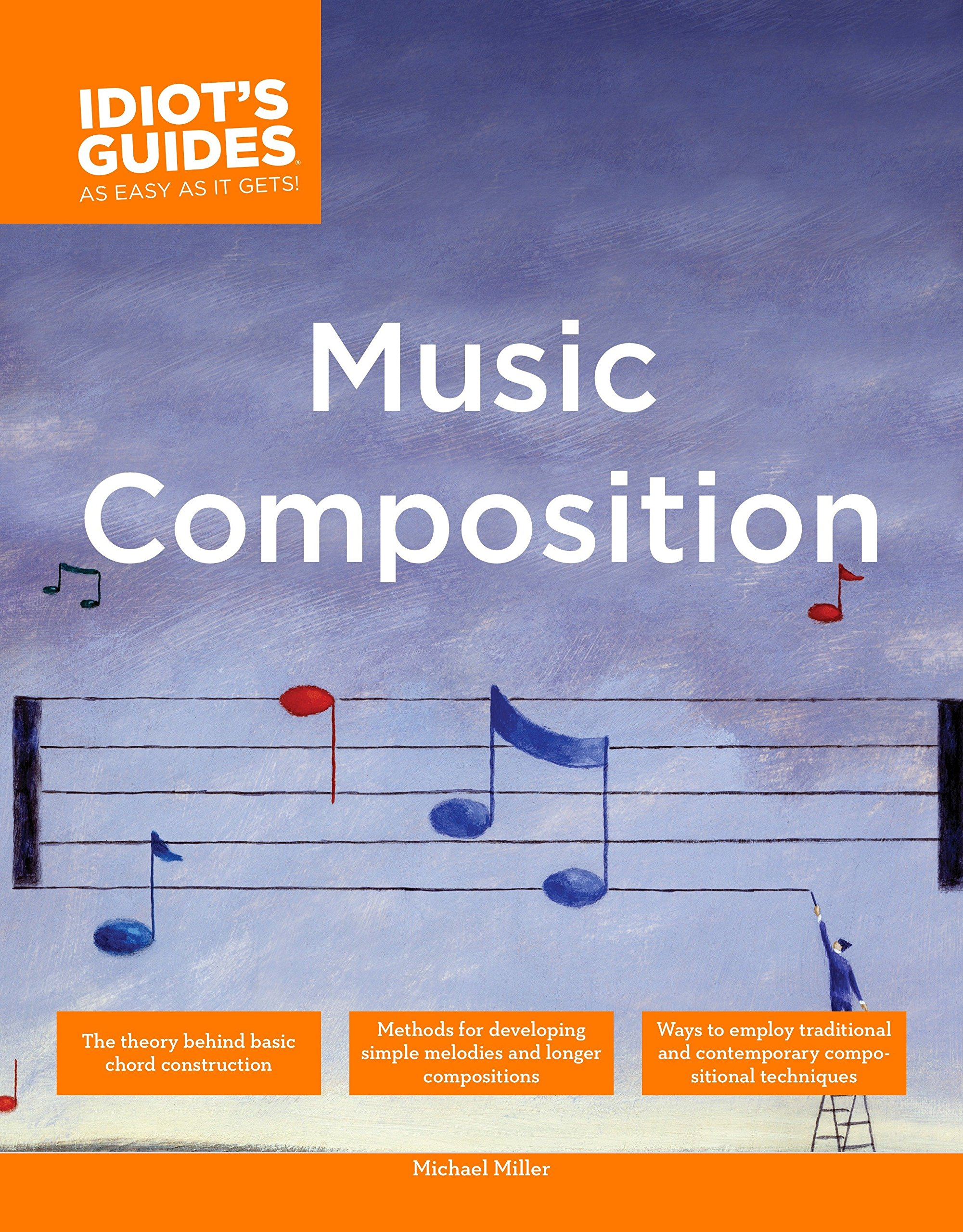 The complete idiot's guide to music composition: methods for.
