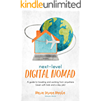 Next-Level Digital Nomad: A guide to traveling and working from anywhere (even with kids and a day job)