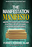 The Manifestation Manifesto: Amazing Techniques and Strategies to Attract the Life You Want - No Visualization Required (Amazing Manifestation Strategies Book 1) (English Edition)