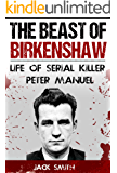 The Beast of Birkenshaw: Life of Serial Killer Peter Manuel