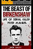 The Beast of Birkenshaw: Life of Serial Killer Peter Manuel (English Edition)