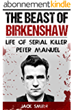 The Beast of Birkenshaw: Life of Serial Killer Peter Manuel (English Edition)