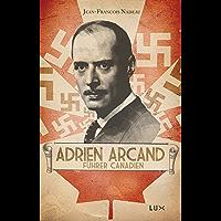 Adrien Arcand, fürher canadien (French Edition)