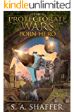 The Protectorate Wars: Born Hero (A Steampunk Adventure Book 1)