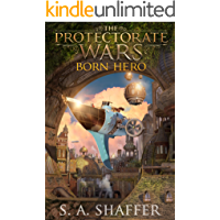 The Protectorate Wars: Born Hero (Steampunk Adventures Book 1)