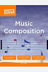 The Complete Idiot's Guide to Music Composition: Methods for Developing Simple Melodies and Longer Compositions (Complete Idiot's Guides (Lifestyle Paperback)) Paperback