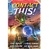 Contact This!: A First Contact Anthology (A Bayonet Books Anthology Book 1)