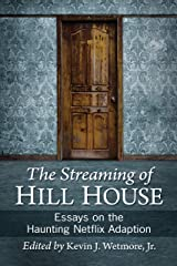 The Streaming of Hill House: Essays on the Haunting Netflix Adaption Kindle Edition