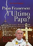 Ultimo Papa: Logge, Denaro e Poteri Occulti nel Declino della Chiesa Cattolica