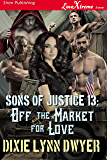 Sons of Justice 13: Off the Market for Love (Siren Publishing LoveXtreme Forever)