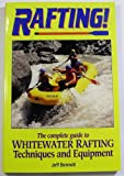 Rafting Whitewater Rivers: The Complete Guide to Whitewater Rafting Equipment and Techniques