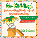 No Kidding! Interesting Facts about April Fool's Day - Holiday Book for Kids   Children's Holiday Books