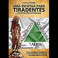 Uma Estátua para Tiradentes: o mártir de todas as ideologias (Portuguese Edition)