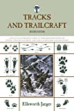 Tracks and Trailcraft: A Fully Illustrated Guide To The Identification Of Animal Tracks In Forest And Field, Barnyard And Backyard (Tracks & ... Illustrated Guide to the Identification)