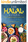 The Halal Living: Top 30 Halal Recipes to Try and Cook