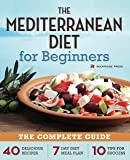 The Mediterranean Diet for Beginners: The Complete Guide – 40 Delicious Recipes, 7-Day Diet Meal Plan, and 10 Tips for Success