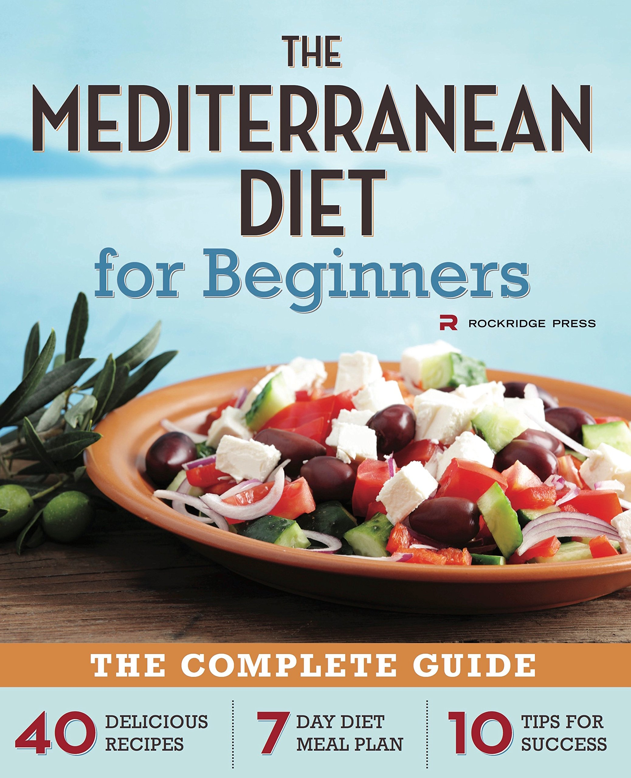 Mediterranean Diet for Beginners: The Complete Guide - 40 Delicious Recipes,  7-Day Diet Meal Plan, and 10 Tips for Success: Rockridge Press:  8601406296404: ...