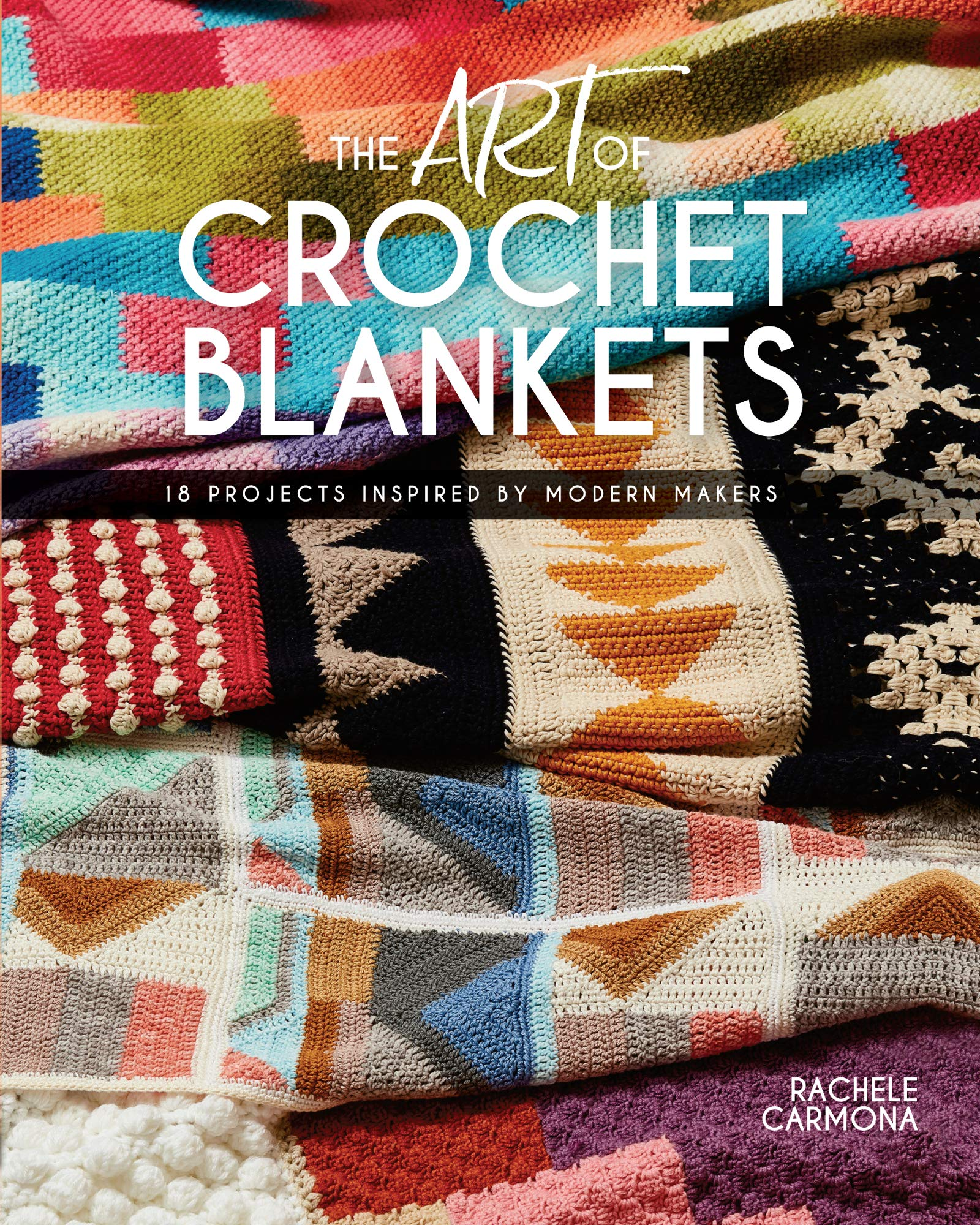 The Art Of Crochet Blankets 18 Projects Inspired By Modern Makers