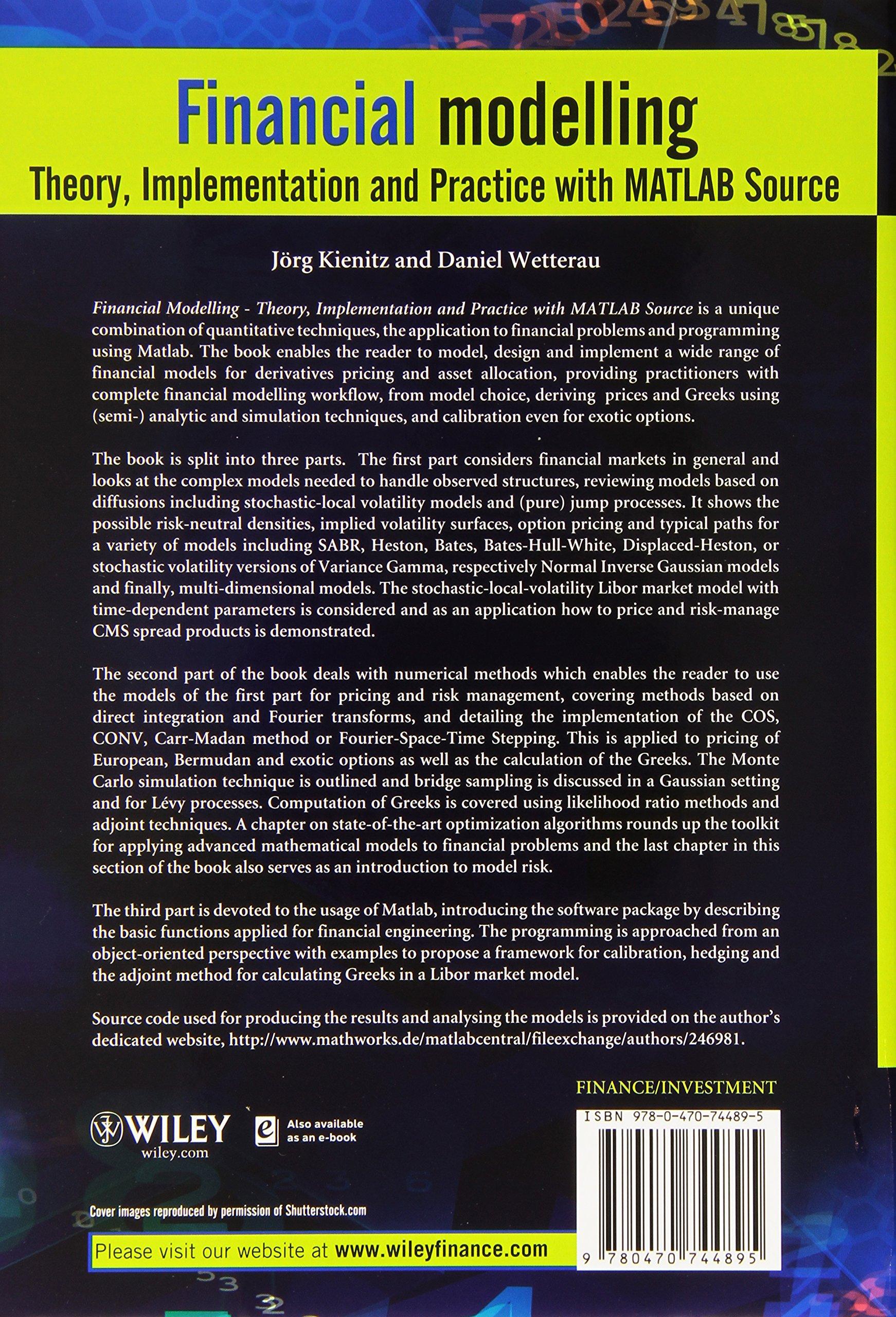 Financial Modelling: Theory, Implementation and Practice with MATLAB  Source: Joerg Kienitz, Daniel Wetterau: 9780470744895: Books - Amazon.ca