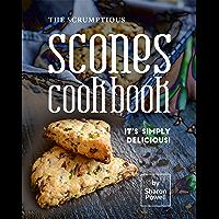 The Scrumptious Scones Cookbook: It's Simply Delicious! (English Edition)