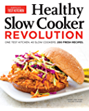 Healthy Slow Cooker Revolution: One Test Kitchen. 40 Slow Cookers. 200 Fresh Recipes.