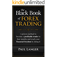 The Black Book of Forex Trading: A Proven Method to Become a Profitable Forex Trader in Four Months and Reach Your Financial Freedom by Doing it  (Forex Trading) (English Edition)