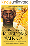 The Ancient Kingdoms of Africa: The History and Legacy of the African Continent's Most Prominent Kingdoms in Antiquity
