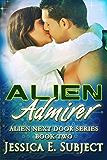 Alien Admirer (Alien Next Door Book 2)