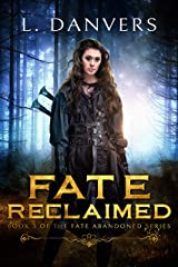 Fate Reclaimed (Book 3 of the Fate Abandoned Series) Kindle Edition