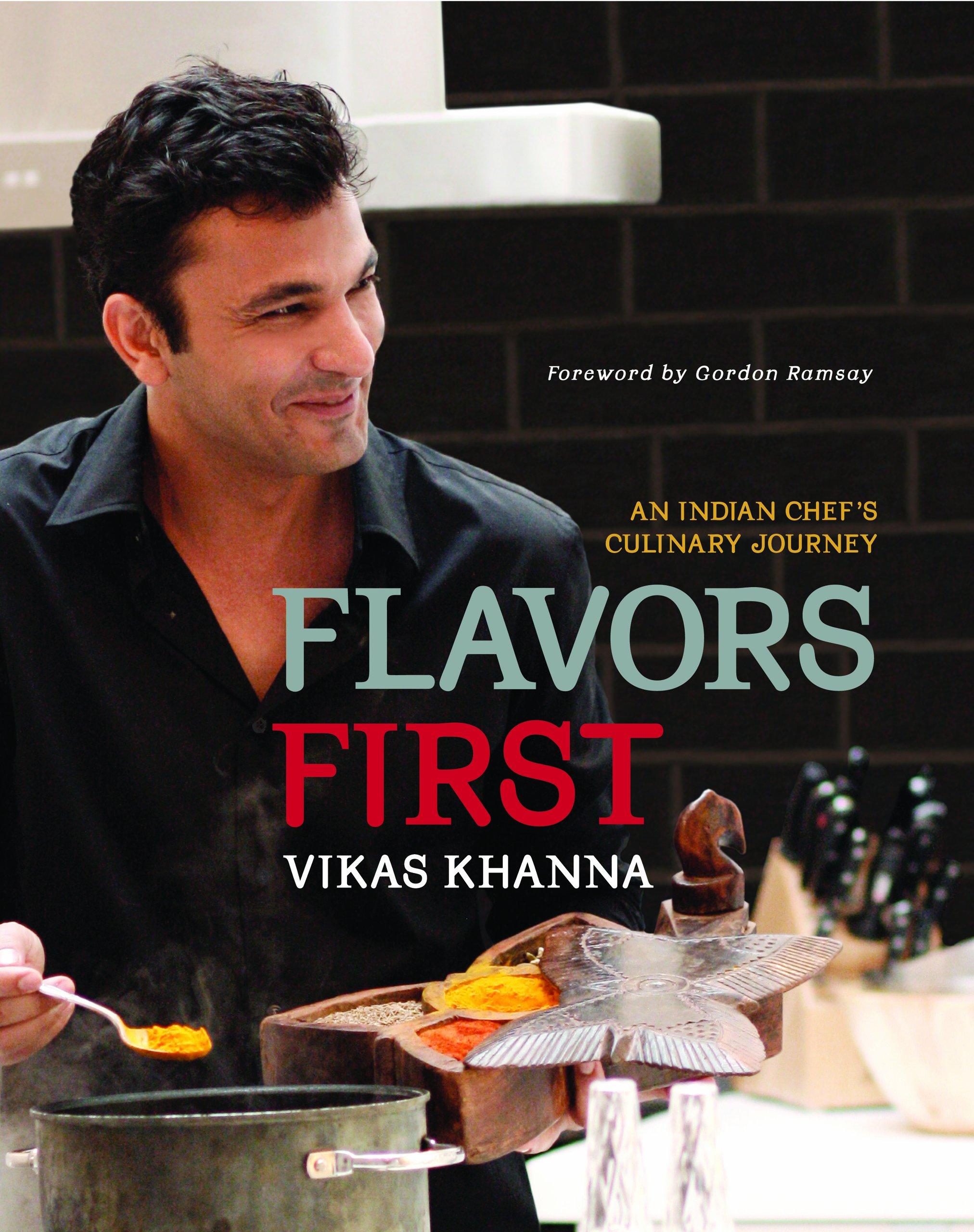 Flavors First An Indian Chef S Culinary Journey Khanna Vikas 9781891105470 Amazon Com Books
