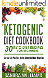 Ketogenic Diet Cookbook: 30 Keto Diet Recipes For Beginners, Easy Low Carb Plan For A Healthy Lifestyle And Quick Weight Loss (Weight Loss Meal Plan, Lose Carb With Keto Hybrid Diet Book 2)