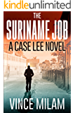The Suriname Job: A Case Lee Novel (Volume 1) (The Case Lee Series)