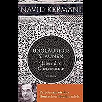 Ungläubiges Staunen: Über das Christentum (German Edition)