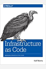 Infrastructure as Code: Managing Servers in the Cloud Kindle Edition