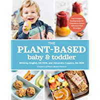 The Plant-Based Baby and Toddler: Your Complete Feeding Guide for 6 months to 3 years