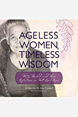 Ageless Women, Timeless Wisdom: Witty, Wicked and Wise Reflections on Well-Lived Lives Kindle Edition