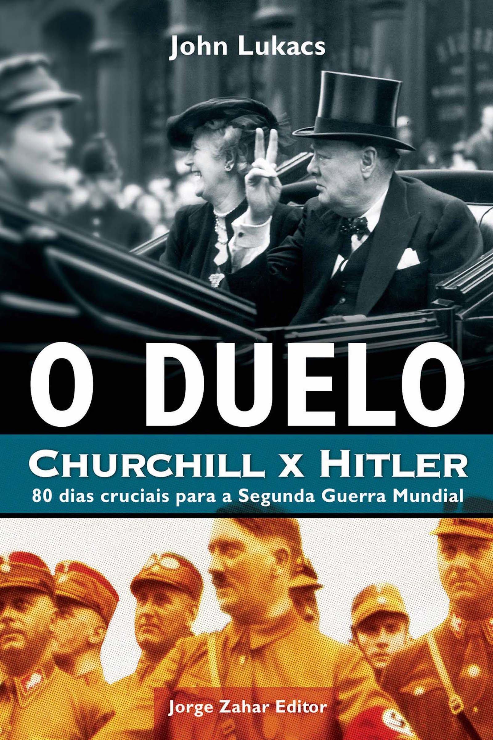 Duelo Churchill X Hitler: 80 Dias Cruciais para a Segunda Guerra Mundial, O