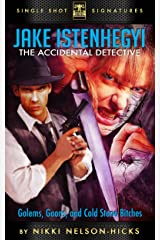 Golems, Goons and Cold Stone Bitches (Jake Istenhegyi, the Accidental Detective Book 2) Kindle Edition