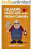 Grandpa Mudcake and the Kitchen Calamity: Funny Picture Books for 3-7 Year Olds