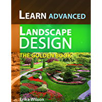 The Golden Book of ADVANCED Landscape Design : Learn Landscape Design: Landscape Design Guidelines and Techniques, Advanced Design, Gardening Guide (English Edition)