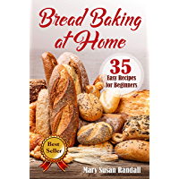 Bread Baking at Home: 35 Easy Recipes for Beginners (Healthy Cooking at Home) (English Edition)