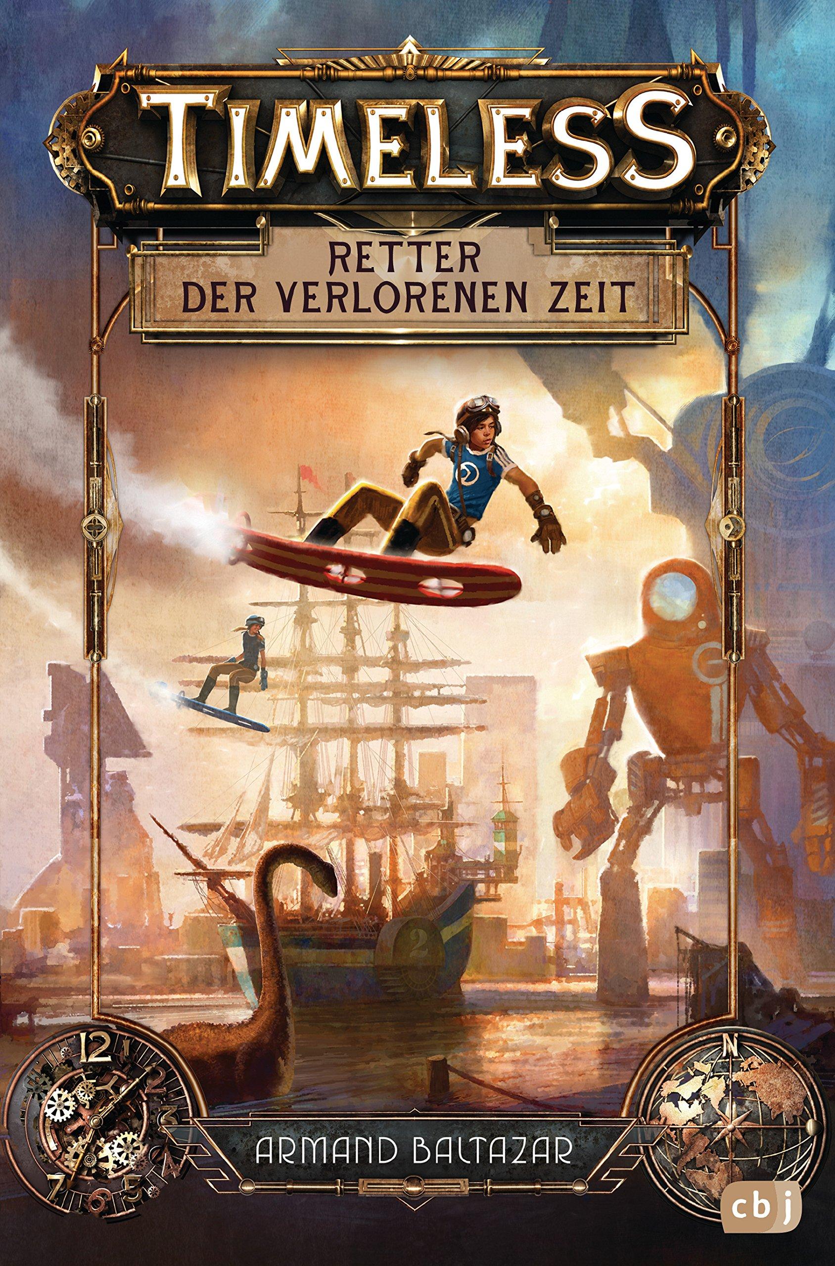 Timeless - Retter der verlorenen Zeit Gebundenes Buch – 23. Oktober 2017 Armand Baltazar Tanja Ohlsen cbj 3570174476