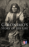 Geronimo's Story of His Life: With Original Photos (English Edition)