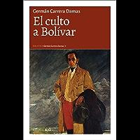 El culto a Bolívar: Esbozo para un estudio de la historia de las ideas en Venezuela (Biblioteca Germán Carrera Damas nº…