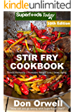 Stir Fry Cookbook: Over 235 Quick & Easy Gluten Free Low Cholesterol Whole Foods Recipes full of Antioxidants & Phytochemicals (Stir Fry Natural Weight Loss Transformation Book 14)