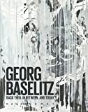 Georg Baselitz: Back Then, In Between, and Today