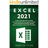 Excel 2021: A Step-By-Step Approach to Learning the Fundamentals of Excel Grasping Advanced Features like Business Modelling,