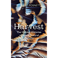 Harvest: The Hidden Histories of Seven Natural Objects